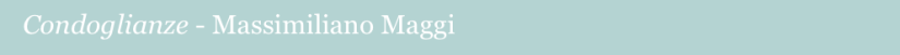 condoglianze, Massimiliano Maggi
